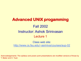 Advanced UNIX progamming Fall 2002 Instructor: Ashok Srinivasan Lecture 1