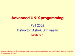 Advanced UNIX progamming Fall 2002 Instructor: Ashok Srinivasan Lecture 4