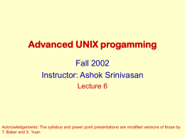 Advanced UNIX progamming Fall 2002 Instructor: Ashok Srinivasan Lecture 6