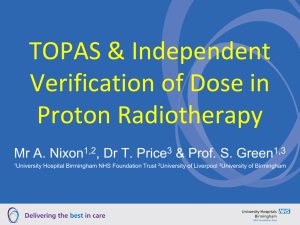 TOPAS & Independent Verification of Dose in Proton Radiotherapy Mr A. Nixon