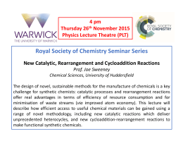 Royal Society of Chemistry Seminar Series New Catalytic, Rearrangement and Cycloaddition Reactions 4 pm Thursday 26