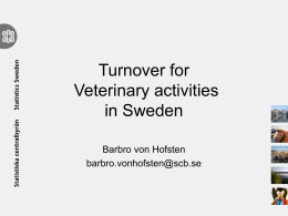 Turnover for Veterinary activities in Sweden Barbro von Hofsten