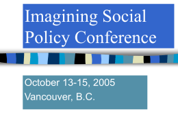 Imagining Social Policy Conference October 13-15, 2005 Vancouver, B.C.