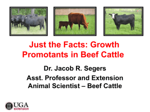 Just the Facts: Growth Promotants in Beef Cattle Dr. Jacob R. Segers