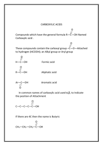 CARBOXYLIC ACIDS O Compounds which have the general formula R—C—OH Named