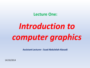 Introduction to computer graphics Lecture One: