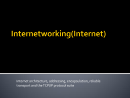 Internet architecture, addressing, encapsulation, reliable transport and the TCP/IP protocol suite