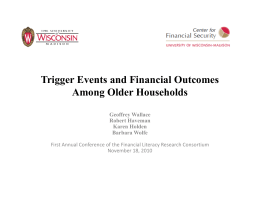 Trigger Events and Financial Outcomes Among Older Households Geoffrey Wallace Robert Haveman