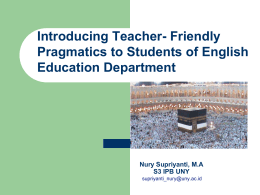 Introducing Teacher- Friendly Pragmatics to Students of English Education Department Nury Supriyanti, M.A