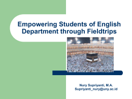 Empowering Students of English Department through Fieldtrips  Nury Supriyanti, M.A.