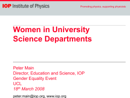 Women in University Science Departments Peter Main Director, Education and Science, IOP