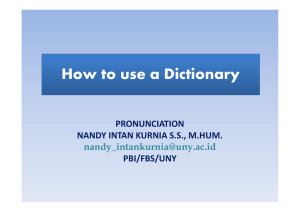 How to use a Dictionary PRONUNCIATION NANDY INTAN KURNIA S.S., M.HUM. PBI/FBS/UNY