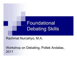 Foundational Debating Skills Rachmat Nurcahyo, M.A. Workshop on Debating Poltek Andalas