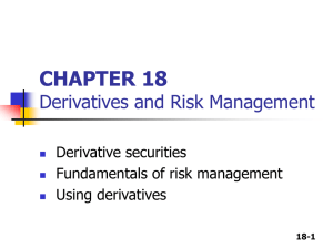 CHAPTER 18 Derivatives and Risk Management Derivative securities Fundamentals of risk management