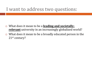 I	want	to	address	two	questions: leading	and	societally- What	does	it	mean	to	be	a	broadly	educated	person	in	the 21