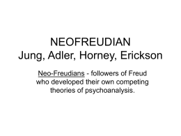 NEOFREUDIAN Jung, Adler, Horney, Erickson Neo-Freudians - followers of Freud
