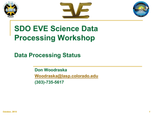 SDO EVE Science Data Processing Workshop Data Processing Status Don Woodraska
