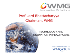 Prof Lord Bhattacharyya Chairman, WMG TECHNOLOGY AND INNOVATION IN HEALTHCARE