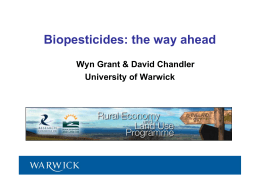 Biopesticides: the way ahead Wyn Grant & David Chandler University of Warwick 1