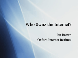 Who 0wnz the Internet? Ian Brown Oxford Internet Institute