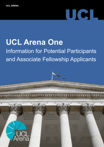 UCL Arena One Information for Potential Participants and Associate Fellowship Applicants UCL ARENA