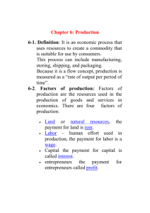Chapter 6: Production 6-1. Definition uses resources to create a commodity that
