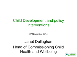 Child Development and policy interventions Janet Dullaghan Head of Commissioning Child