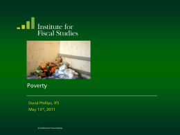 Poverty David Phillips, IFS May 13 , 2011