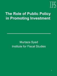 The Role of Public Policy in Promoting Investment Murtaza Syed