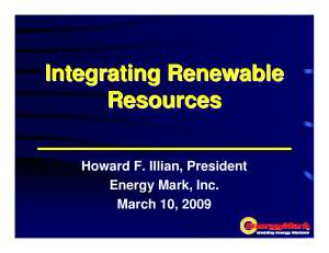 Integrating Renewable Resources Howard F. Illian, President Energy Mark, Inc.