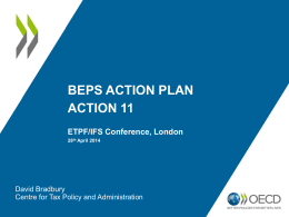 BEPS ACTION PLAN ACTION 11 ETPF/IFS Conference, London David Bradbury