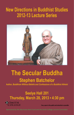 The Secular Buddha New Directions in Buddhist Studies 2012-13 Lecture Series Stephen Batchelor
