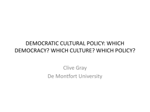 DEMOCRATIC CULTURAL POLICY: WHICH DEMOCRACY? WHICH CULTURE? WHICH POLICY? Clive Gray