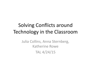 Solving Conflicts around Technology in the Classroom Julia Collins, Anna Sternberg, Katherine Rowe