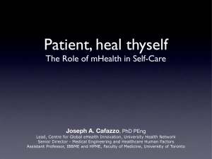 Patient, heal thyself The Role of mHealth in Self-Care Joseph A. Cafazzo
