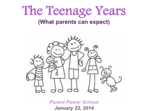 The Teenage Years (What parents can expect) Parent Power School January 22, 2014
