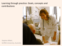Learning through practice: Goals, concepts and contributions Stephen Billett, Griffith University, Australia