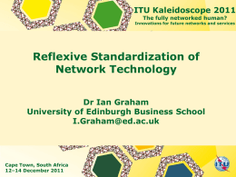 Reflexive Standardization of Network Technology ITU Kaleidoscope 2011 Dr Ian Graham