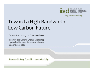 Toward a High Bandwidth   Low Carbon Future Don MacLean, IISD Associate
