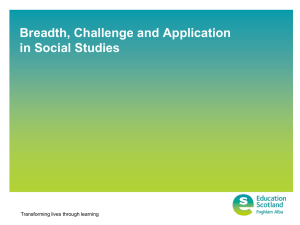 Breadth, Challenge and Application in Social Studies Transforming lives through learning
