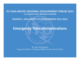 Emergency Telecommunications ITU ASIA‐PACIFIC REGIONAL DEVELOPMENT FORUM 2015 SESSION 1: ASIA‐PACIFIC ICT DEVELOPMENT 2011‐2014 21‐22 AUGUST 2015, BANGKOK, THAILAND