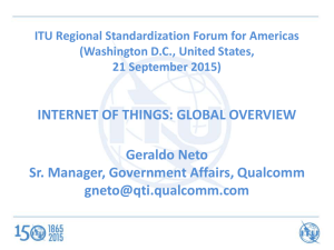 INTERNET OF THINGS: GLOBAL OVERVIEW Geraldo Neto Sr. Manager, Government Affairs, Qualcomm