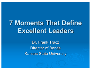7 Moments That Define Excellent Leaders Dr. Frank Tracz Director of Bands