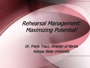 Rehearsal Management: Maximizing Potential! Dr. Frank Tracz, Director of Bands Kansas State University