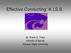 Effective Conducting: K.I.S.S. Dr. Frank C. Tracz Director of Bands Kansas State University