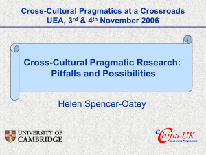 Cross-Cultural Pragmatic Research: Pitfalls and Possibilities Helen Spencer-Oatey Cross-Cultural Pragmatics at a Crossroads