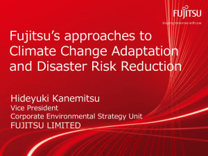 Fujitsu's approaches to Climate Change Adaptation and Disaster Risk Reduction Hideyuki Kanemitsu