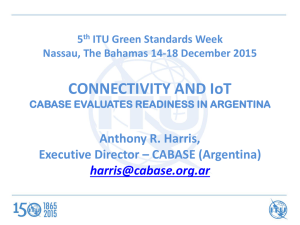 CONNECTIVITY AND IoT Anthony R. Harris, Executive Director – CABASE (Argentina)