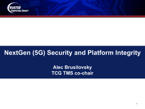 NextGen (5G) Security and Platform Integrity Alec Brusilovsky TCG TMS co-chair 1