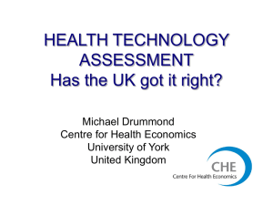 HEALTH TECHNOLOGY ASSESSMENT Has the UK got it right? Michael Drummond